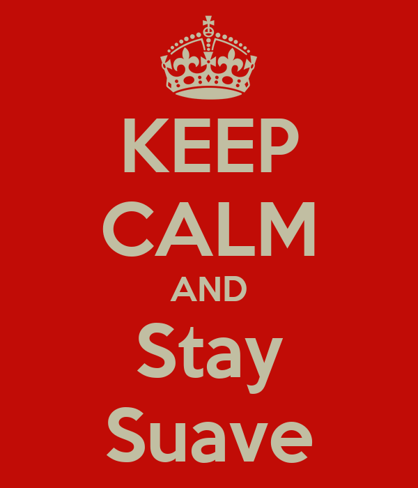 KEEP CALM AND Stay Suave