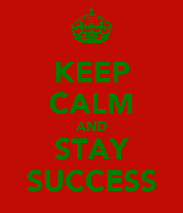KEEP CALM AND STAY SUCCESS