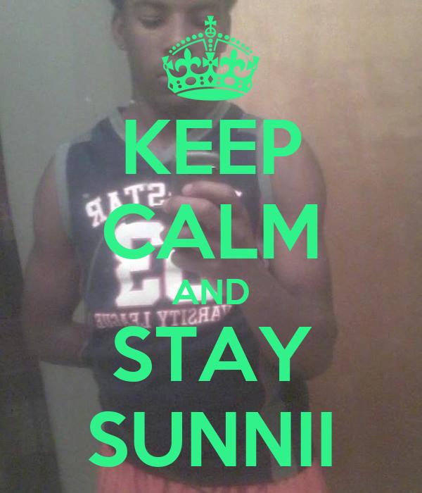 KEEP CALM AND STAY SUNNII