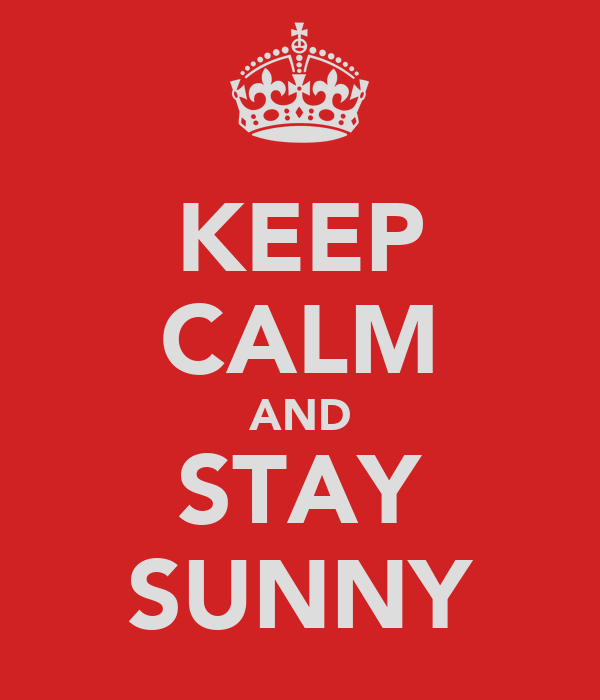 KEEP CALM AND STAY SUNNY