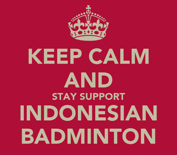 KEEP CALM AND STAY SUPPORT INDONESIAN BADMINTON