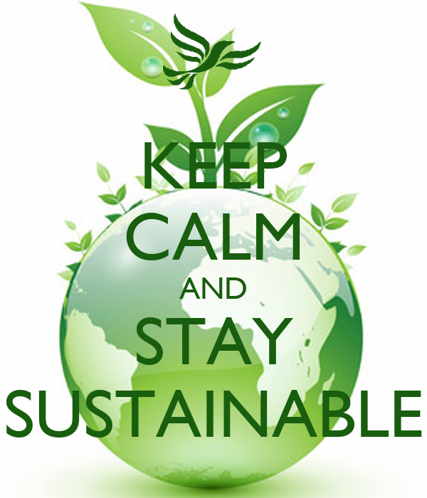 KEEP CALM AND STAY SUSTAINABLE