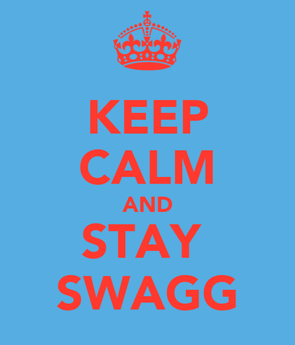 KEEP CALM AND STAY  SWAGG