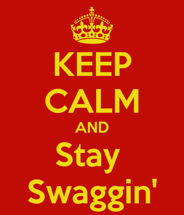 KEEP CALM AND Stay  Swaggin'