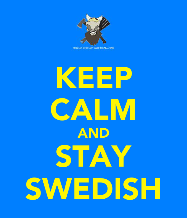 KEEP CALM AND STAY SWEDISH