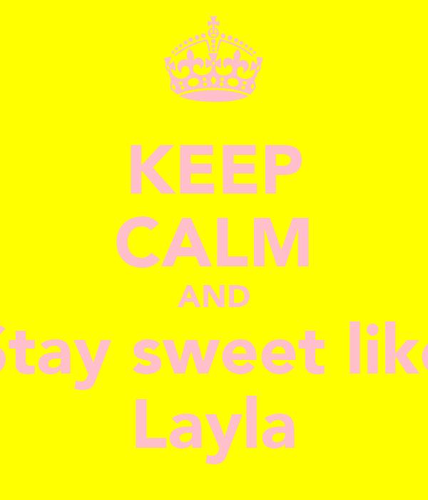 KEEP CALM AND Stay sweet like Layla