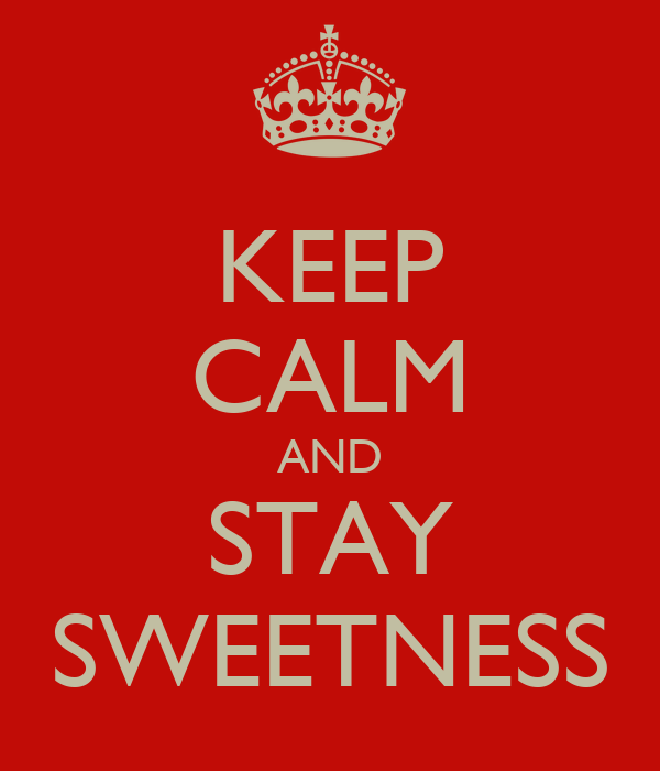 KEEP CALM AND STAY SWEETNESS