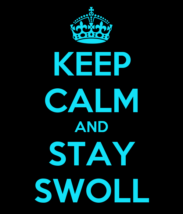 KEEP CALM AND STAY SWOLL