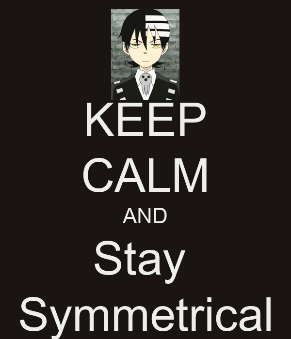 KEEP CALM AND Stay  Symmetrical