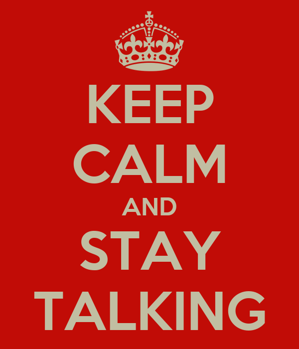 KEEP CALM AND STAY TALKING