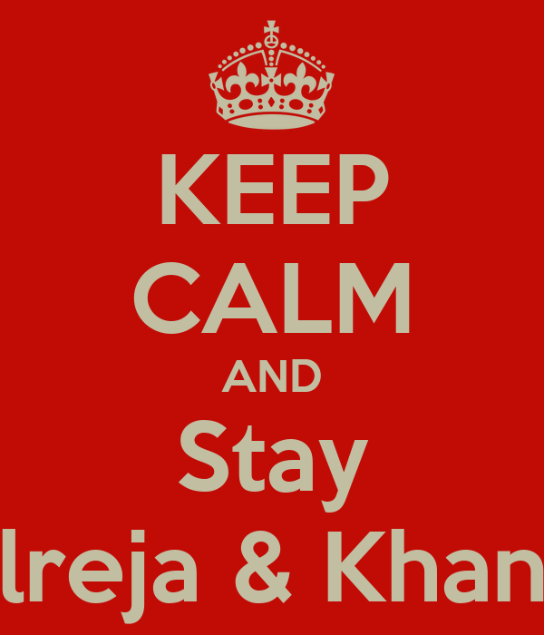 KEEP CALM AND Stay Talreja & Khanna
