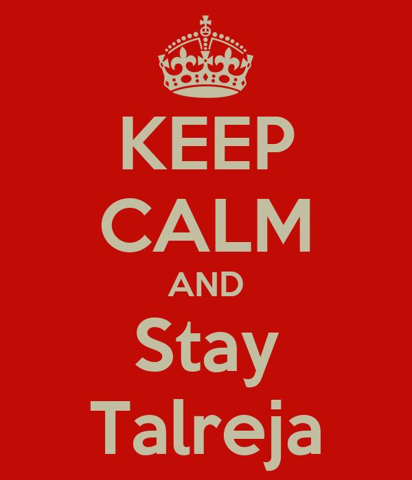 KEEP CALM AND Stay Talreja