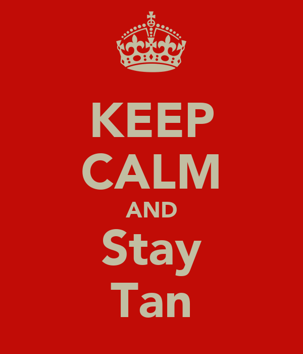 KEEP CALM AND Stay Tan
