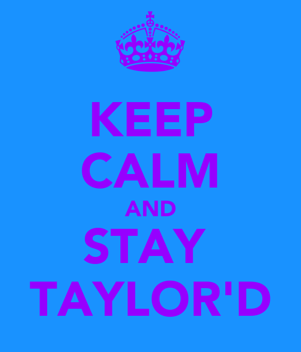 KEEP CALM AND STAY  TAYLOR'D