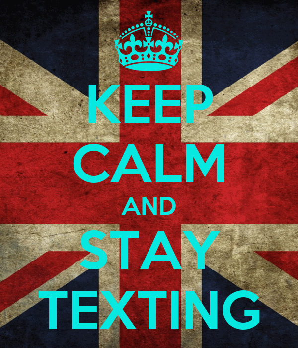 KEEP CALM AND STAY TEXTING