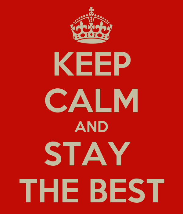 KEEP CALM AND STAY  THE BEST