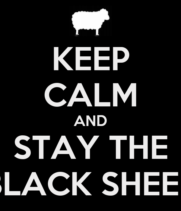 KEEP CALM AND STAY THE BLACK SHEEP