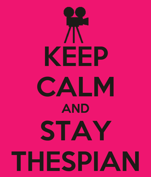 KEEP CALM AND STAY THESPIAN