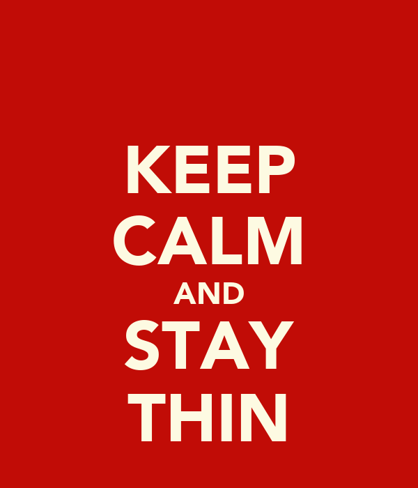KEEP CALM AND STAY THIN