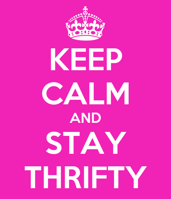 KEEP CALM AND STAY THRIFTY