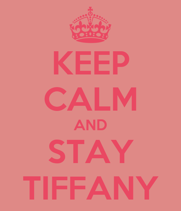 KEEP CALM AND STAY TIFFANY