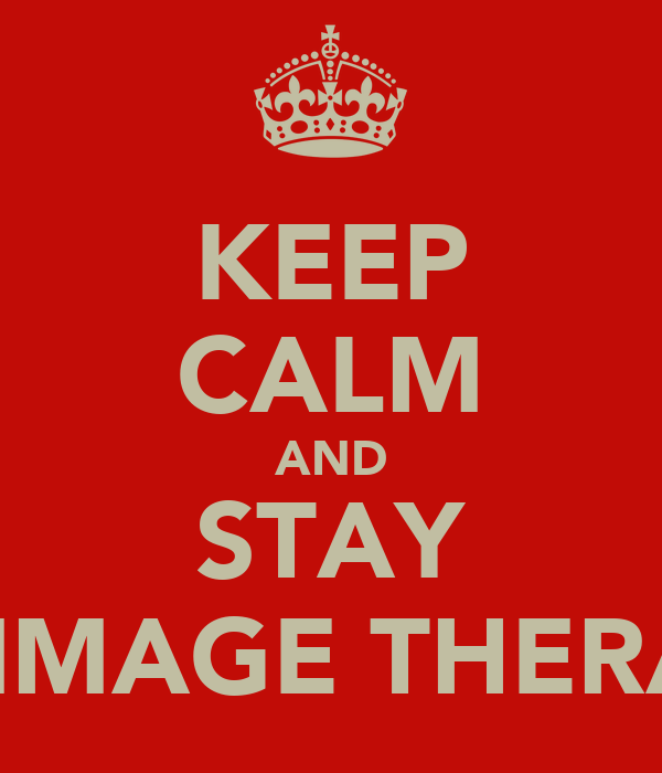 KEEP CALM AND STAY TO IMAGE THERAPY