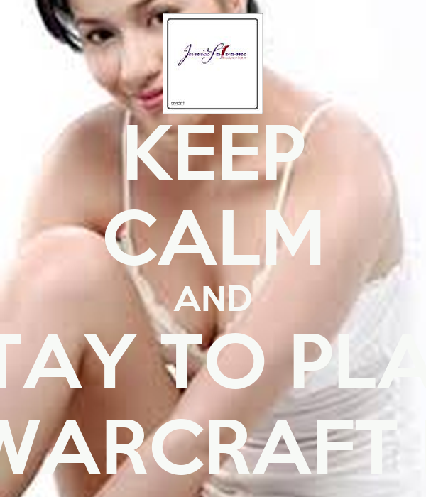 KEEP CALM AND STAY TO PLAY WARCRAFT II