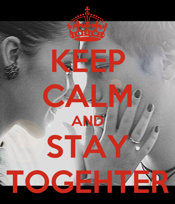 KEEP CALM AND STAY TOGEHTER
