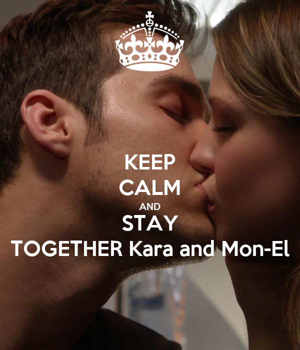 KEEP CALM AND STAY TOGETHER Kara and Mon-El