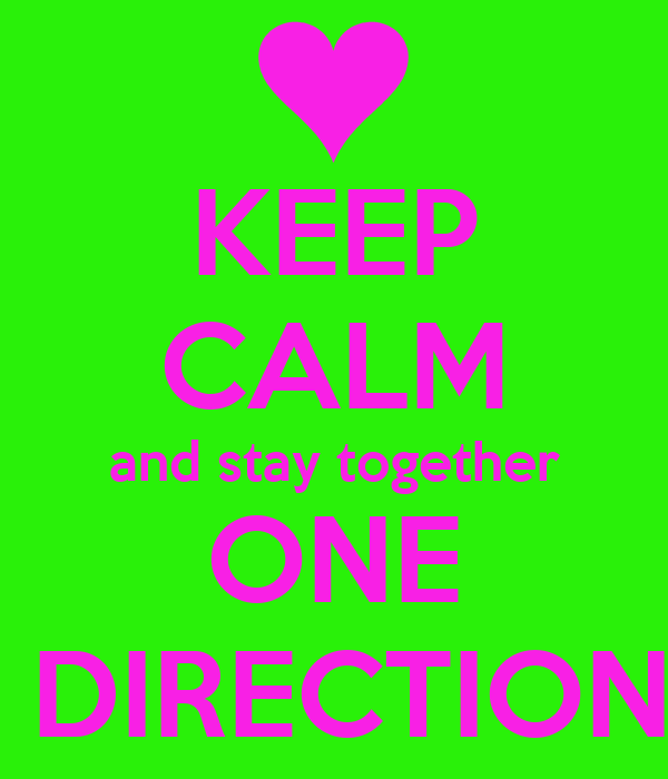 KEEP CALM and stay together ONE  DIRECTION