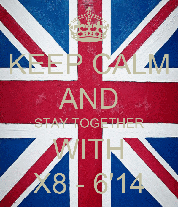 KEEP CALM AND STAY TOGETHER WITH X8 - 6'14
