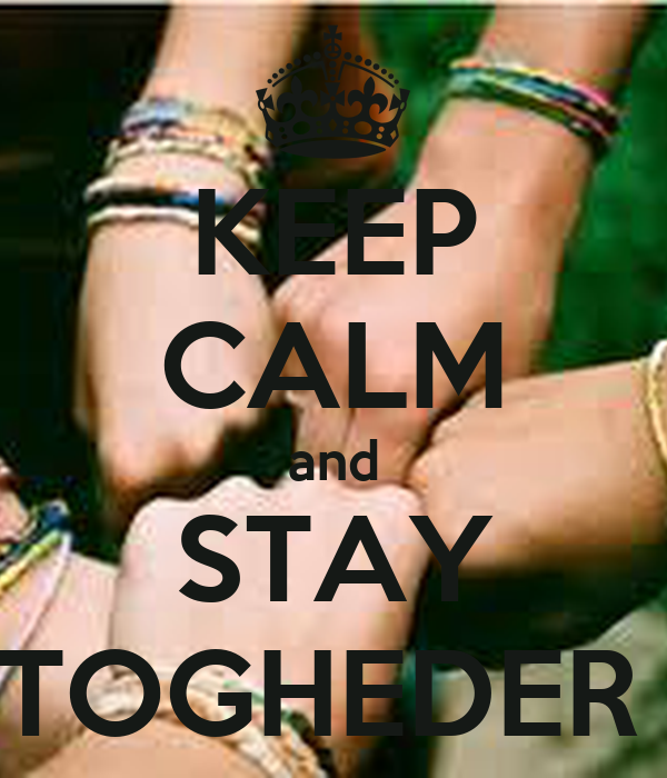 KEEP CALM and STAY TOGHEDER