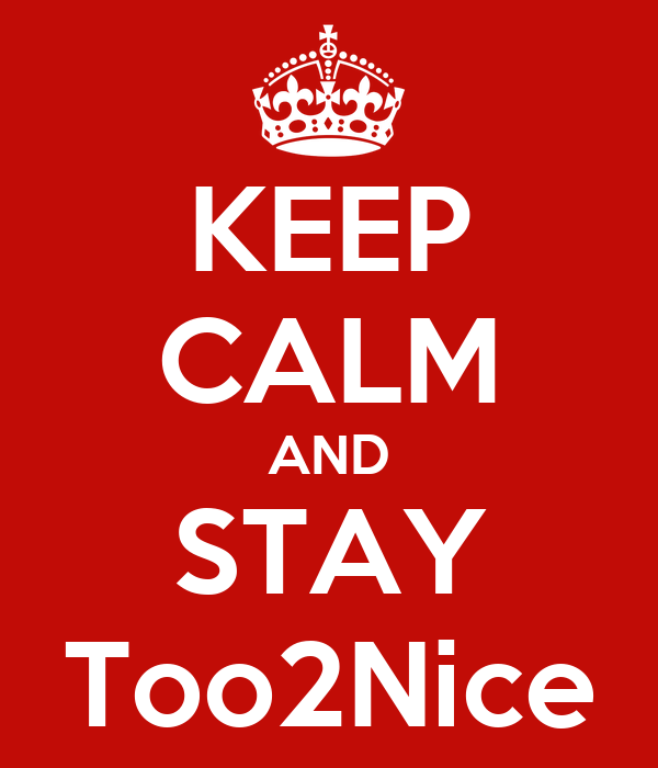 KEEP CALM AND STAY Too2Nice