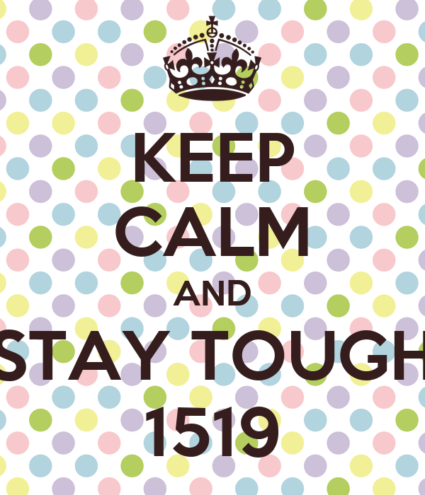 KEEP CALM AND STAY TOUGH 1519