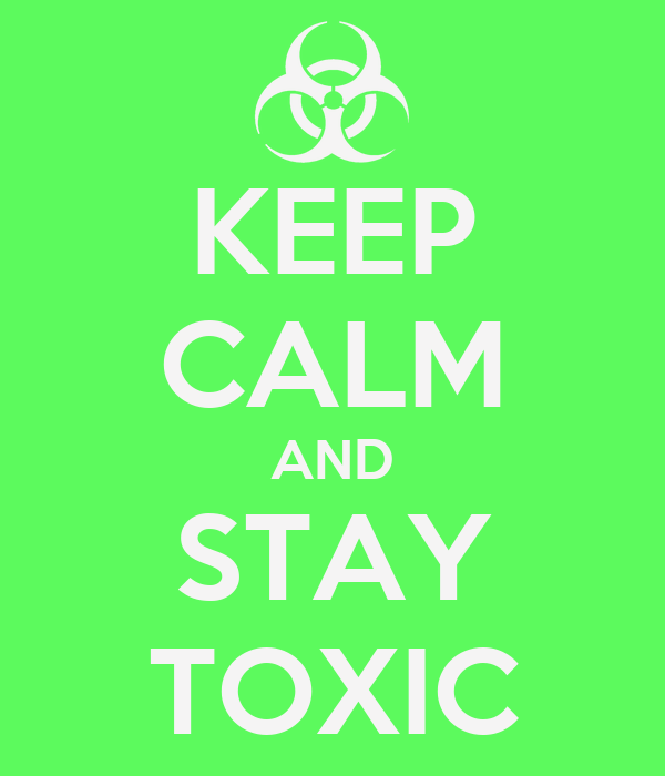 KEEP CALM AND STAY TOXIC
