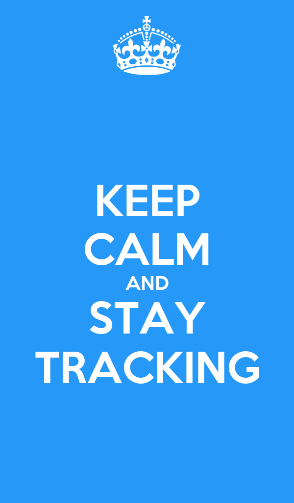 KEEP CALM AND STAY TRACKING