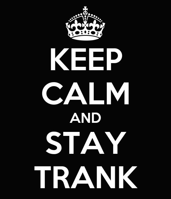 KEEP CALM AND STAY TRANK