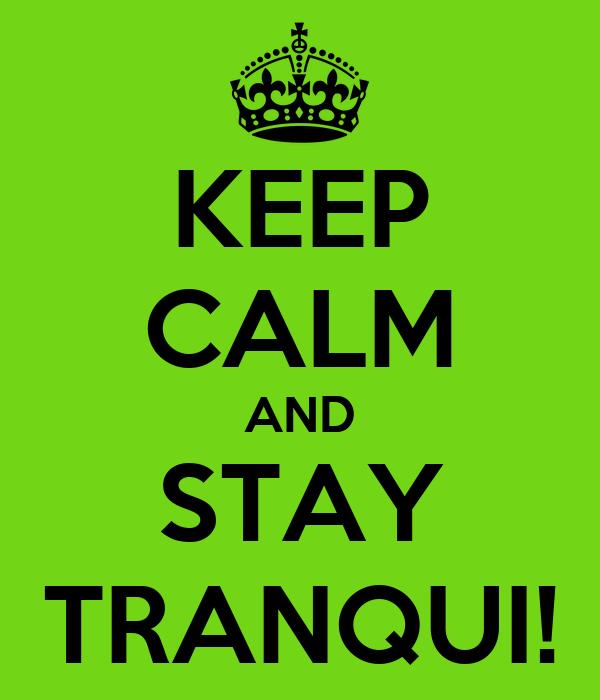 KEEP CALM AND STAY TRANQUI!
