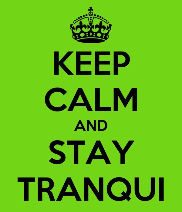 KEEP CALM AND STAY TRANQUI