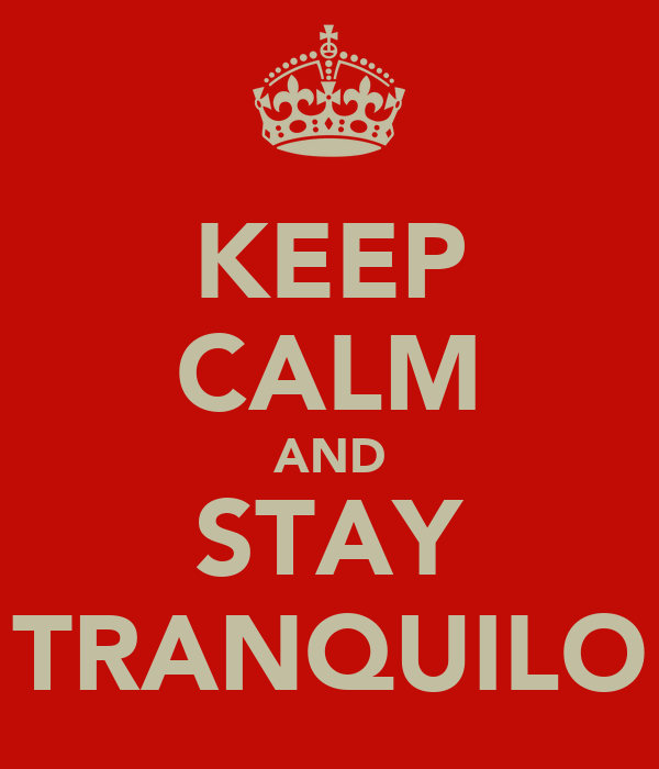 KEEP CALM AND STAY TRANQUILO