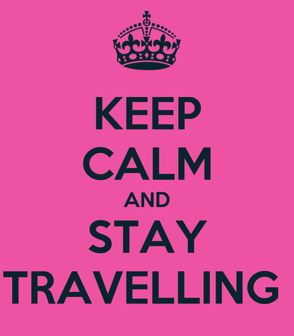 KEEP CALM AND STAY TRAVELLING