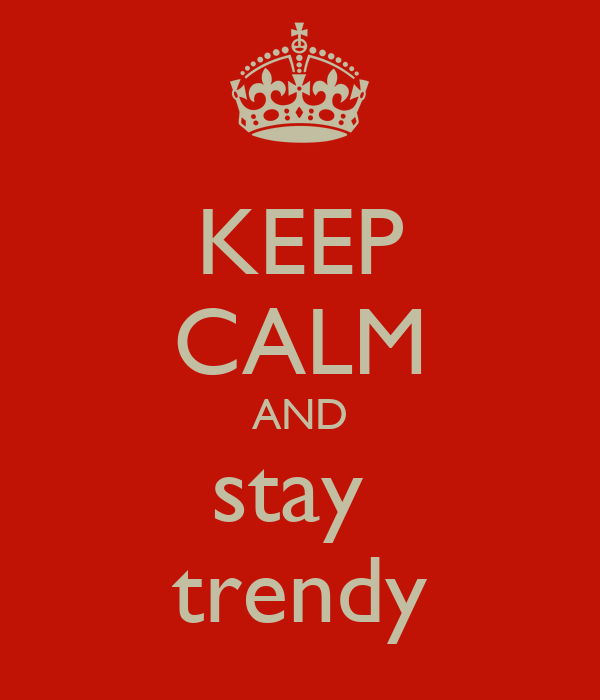 KEEP CALM AND stay  trendy