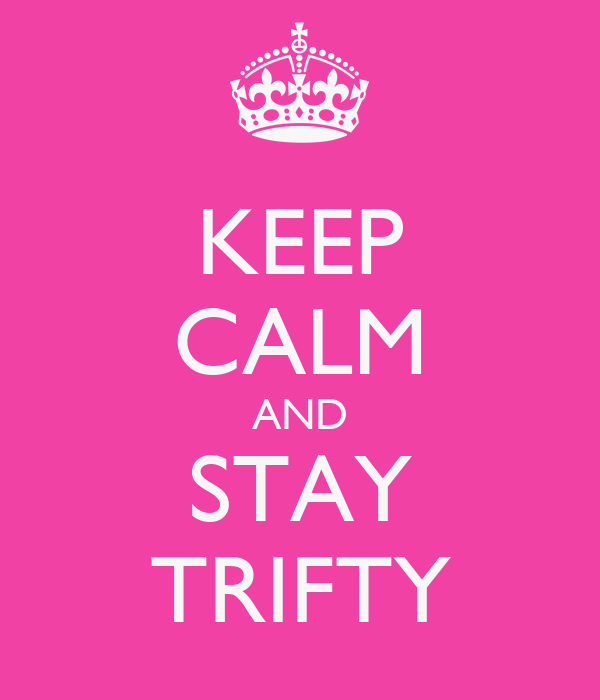 KEEP CALM AND STAY TRIFTY
