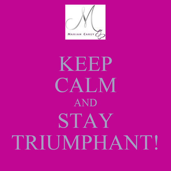 KEEP CALM AND STAY TRIUMPHANT!