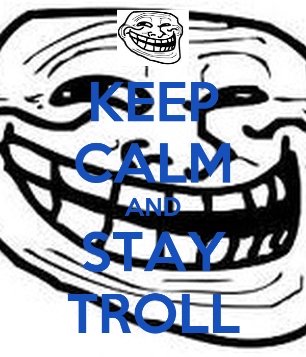 KEEP CALM AND STAY TROLL