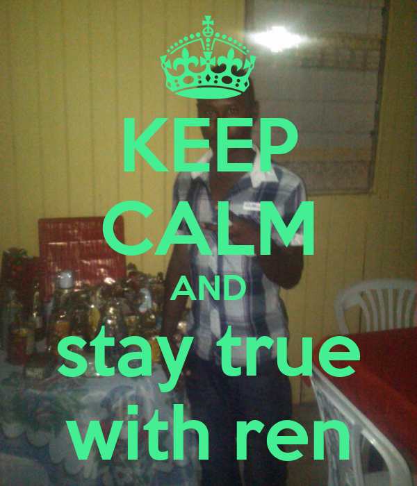 KEEP CALM AND stay true with ren