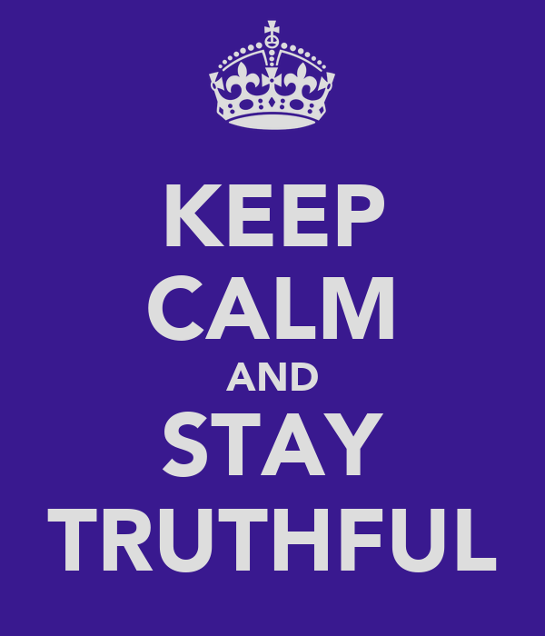KEEP CALM AND STAY TRUTHFUL