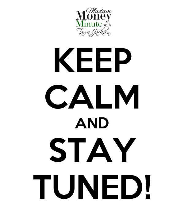 KEEP CALM AND STAY TUNED!