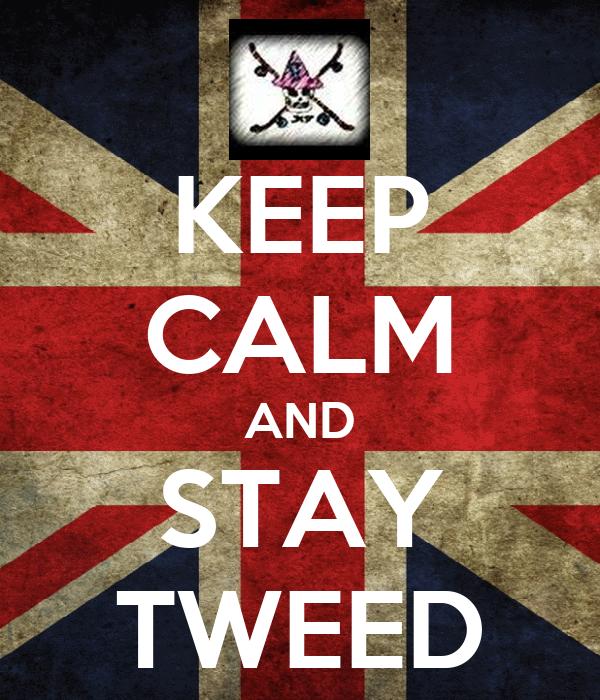 KEEP CALM AND STAY TWEED