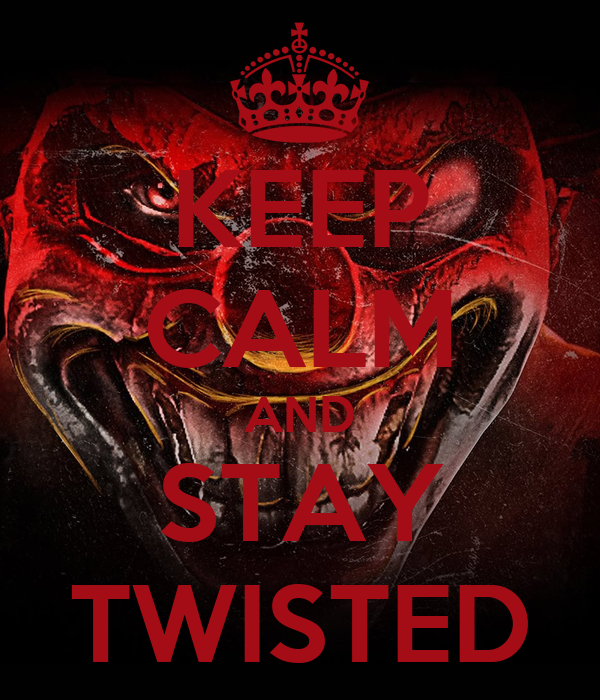 KEEP CALM AND STAY TWISTED